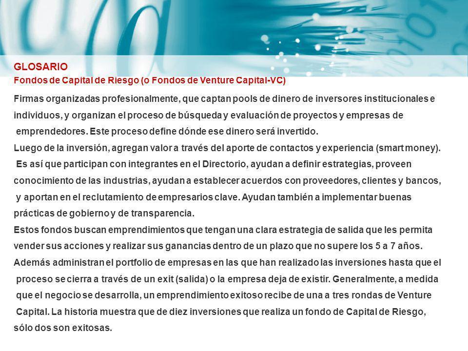 Fondos de Capital de Riesgo (o Fondos de Venture Capital-VC) Firmas organizadas profesionalmente, que captan pools de dinero de inversores institucion