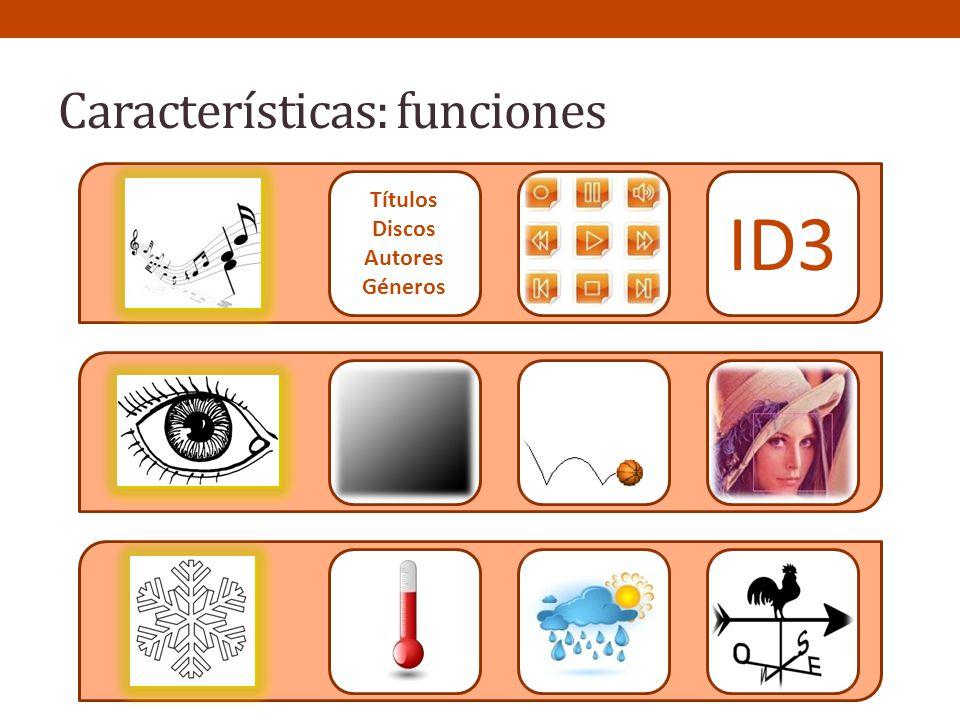 Características: funciones Títulos Discos Autores Géneros ID3