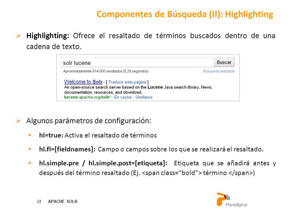 24 APACHE SOLR Componentes de Búsqueda (II): Highlighting Highlighting: Ofrece el resaltado de términos buscados dentro de una cadena de texto.