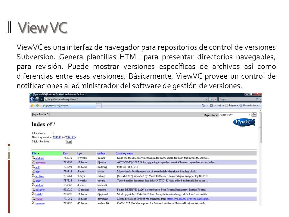 View VC ViewVC es una interfaz de navegador para repositorios de control de versiones Subversion. Genera plantillas HTML para presentar directorios na
