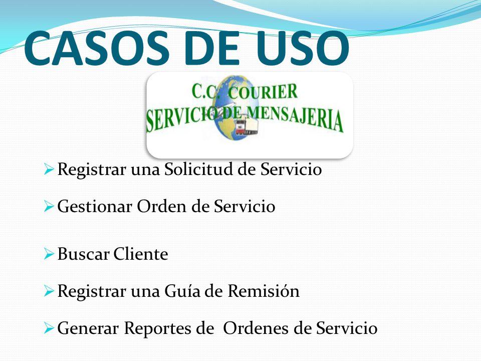 CASOS DE USO Registrar una Solicitud de Servicio Gestionar Orden de Servicio Buscar Cliente Registrar una Guía de Remisión Generar Reportes de Ordenes de Servicio