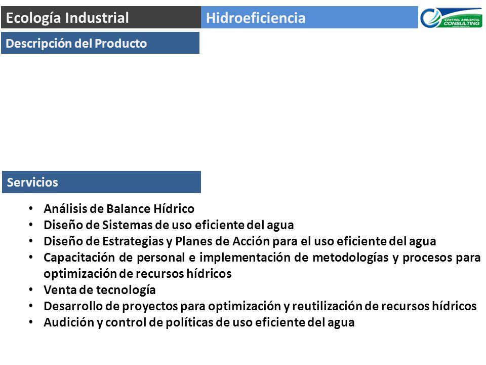 Hidroeficiencia Ecología Industrial Descripción del Producto Análisis de Balance Hídrico Diseño de Sistemas de uso eficiente del agua Diseño de Estrat