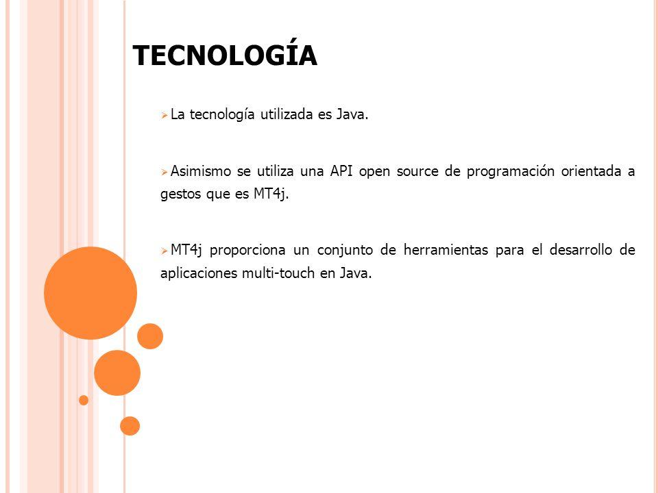 TECNOLOGÍA La tecnología utilizada es Java.