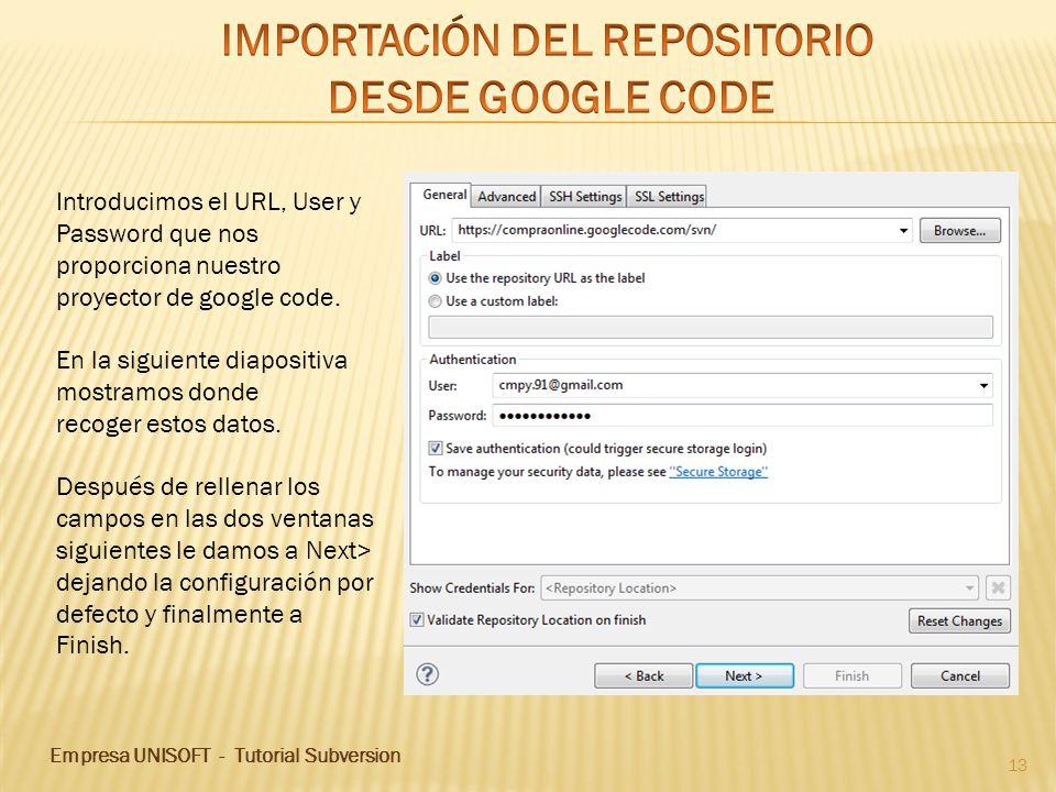 Empresa UNISOFT - Tutorial Subversion 13 Introducimos el URL, User y Password que nos proporciona nuestro proyector de google code.