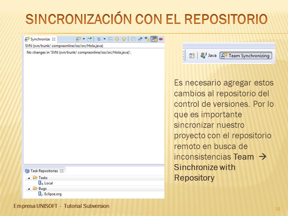 Empresa UNISOFT - Tutorial Subversion 18 Es necesario agregar estos cambios al repositorio del control de versiones. Por lo que es importante sincroni