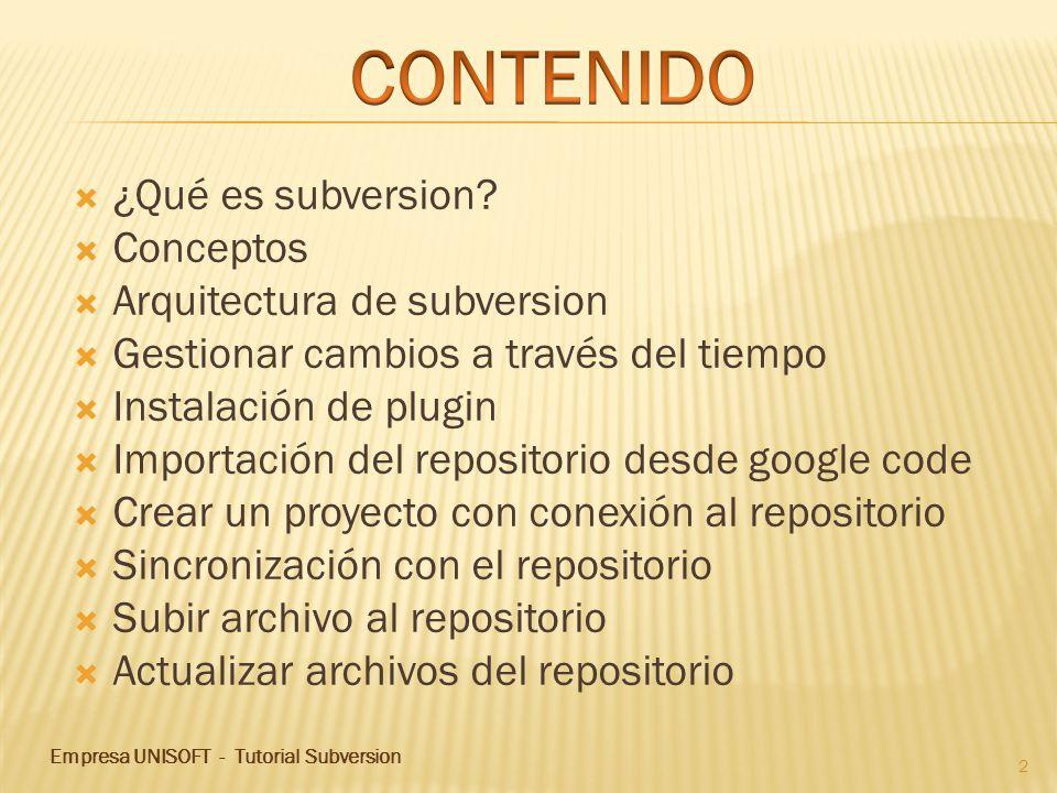 ¿Qué es subversion? Conceptos Arquitectura de subversion Gestionar cambios a través del tiempo Instalación de plugin Importación del repositorio desde