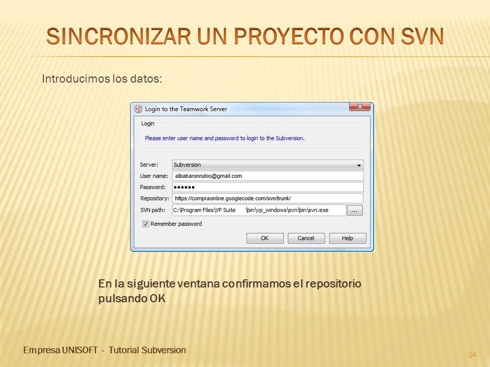 Empresa UNISOFT - Tutorial Subversion 24 En la siguiente ventana confirmamos el repositorio pulsando OK Introducimos los datos: