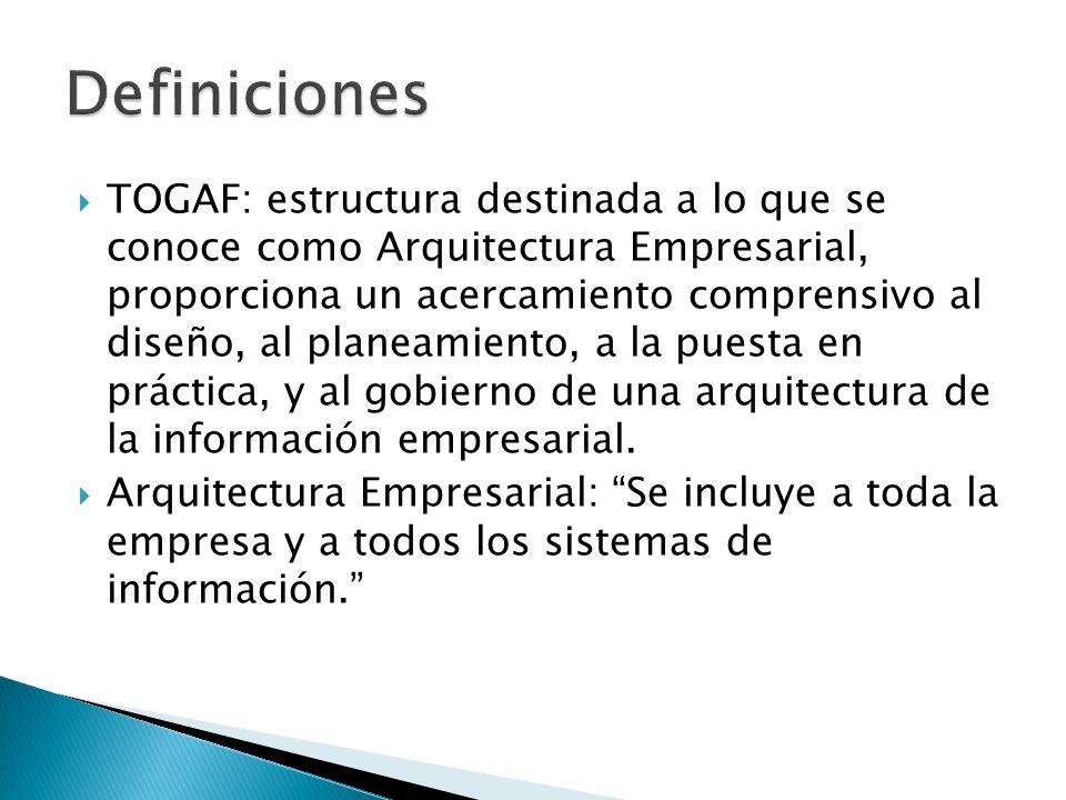 TOGAF: estructura destinada a lo que se conoce como Arquitectura Empresarial, proporciona un acercamiento comprensivo al diseño, al planeamiento, a la