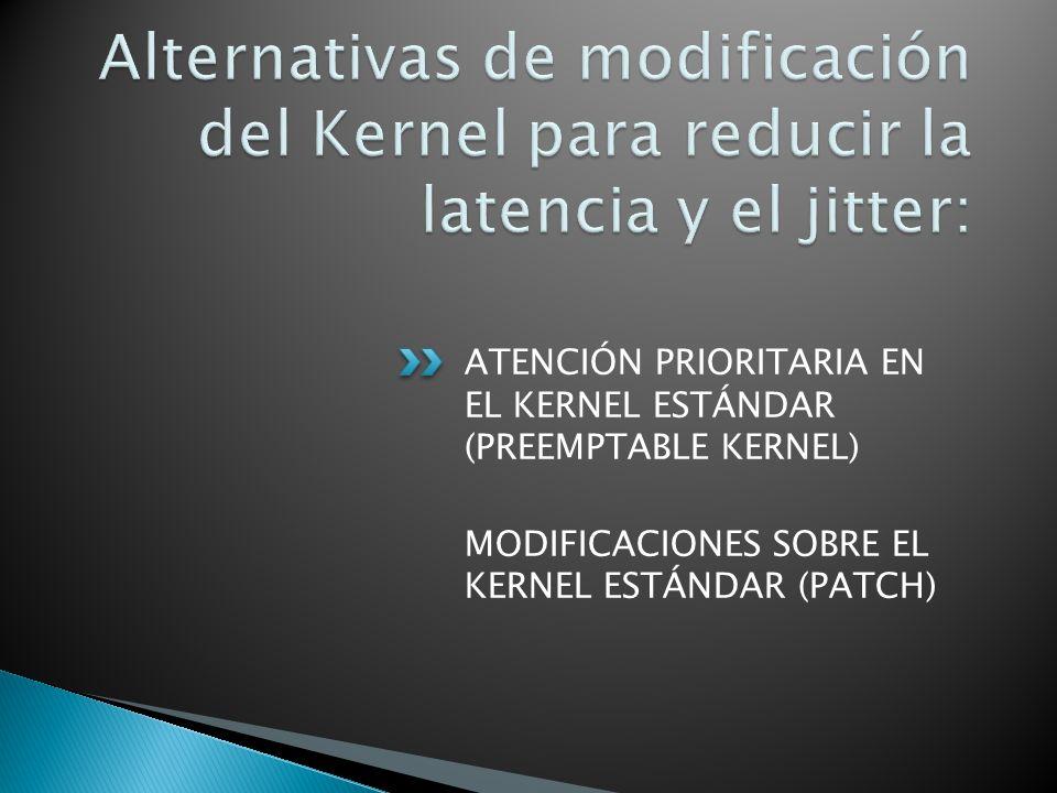 ATENCIÓN PRIORITARIA EN EL KERNEL ESTÁNDAR (PREEMPTABLE KERNEL) MODIFICACIONES SOBRE EL KERNEL ESTÁNDAR (PATCH)