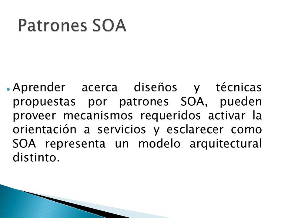 Aprender acerca diseños y técnicas propuestas por patrones SOA, pueden proveer mecanismos requeridos activar la orientación a servicios y esclarecer como SOA representa un modelo arquitectural distinto.