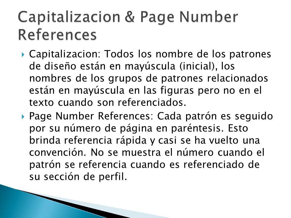 Capitalizacion: Todos los nombre de los patrones de diseño están en mayúscula (inicial), los nombres de los grupos de patrones relacionados están en mayúscula en las figuras pero no en el texto cuando son referenciados.