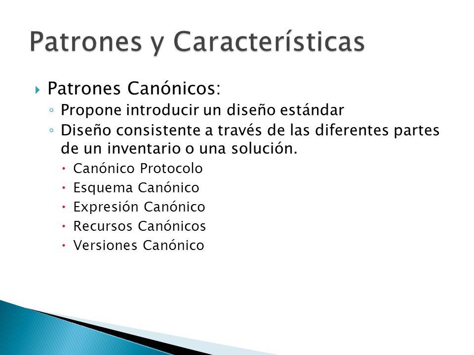 Patrones Canónicos: Propone introducir un diseño estándar Diseño consistente a través de las diferentes partes de un inventario o una solución.