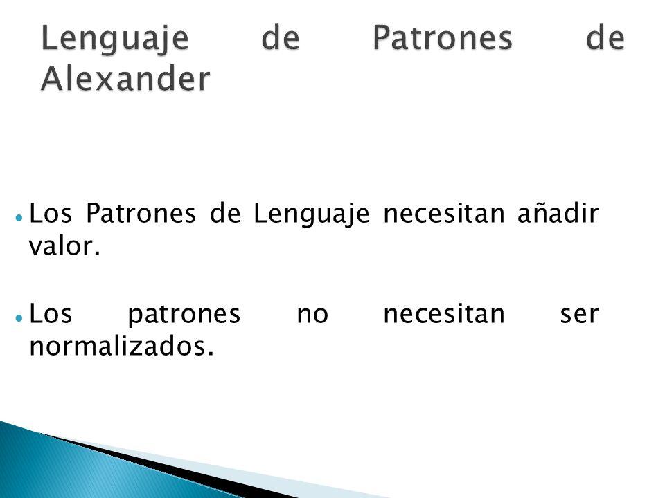 Los Patrones de Lenguaje necesitan añadir valor. Los patrones no necesitan ser normalizados.