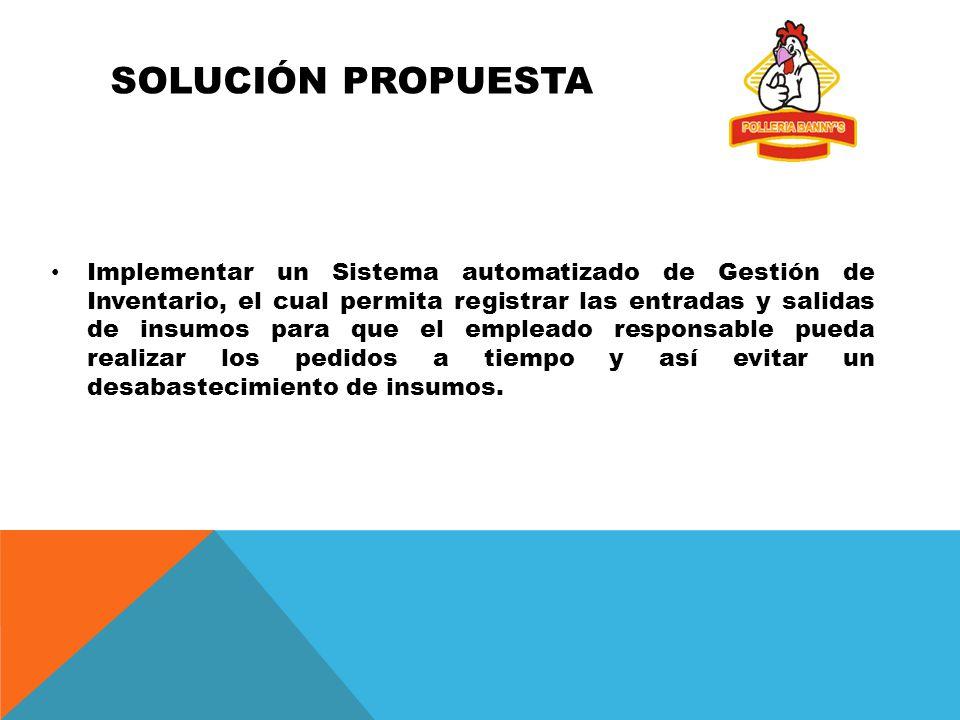 SOLUCIÓN PROPUESTA Implementar un Sistema automatizado de Gestión de Inventario, el cual permita registrar las entradas y salidas de insumos para que