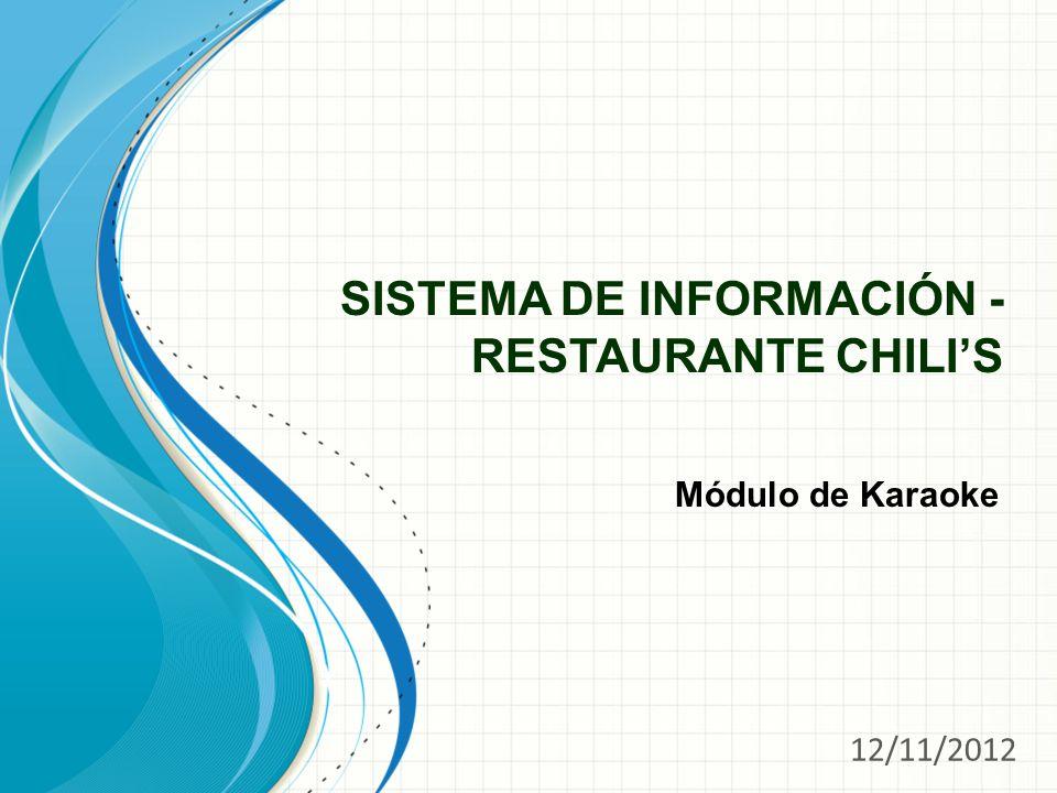 SISTEMA DE INFORMACIÓN - RESTAURANTE CHILIS Módulo de Karaoke 12/11/2012