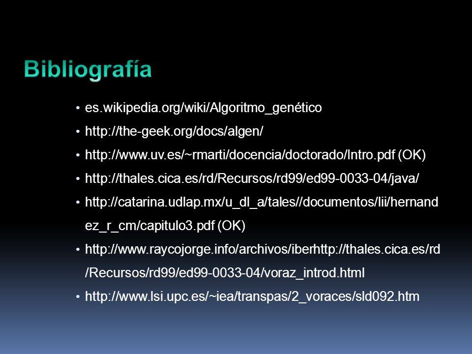 es.wikipedia.org/wiki/Algoritmo_genético http://the-geek.org/docs/algen/ http://www.uv.es/~rmarti/docencia/doctorado/Intro.pdf (OK) http://thales.cica.es/rd/Recursos/rd99/ed99-0033-04/java/ http://catarina.udlap.mx/u_dl_a/tales//documentos/lii/hernand ez_r_cm/capitulo3.pdf (OK) http://www.raycojorge.info/archivos/iberhttp://thales.cica.es/rd /Recursos/rd99/ed99-0033-04/voraz_introd.html http://www.lsi.upc.es/~iea/transpas/2_voraces/sld092.htm