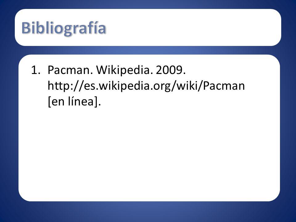 1.Pacman. Wikipedia. 2009. http://es.wikipedia.org/wiki/Pacman [en línea].