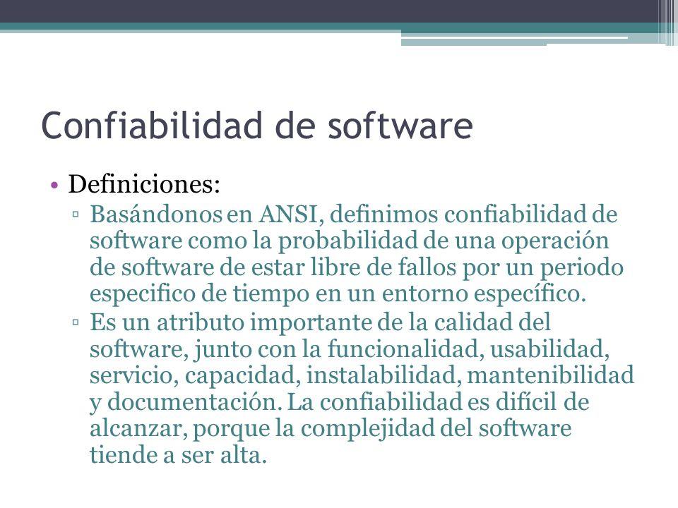 Confiabilidad de software Definiciones: Basándonos en ANSI, definimos confiabilidad de software como la probabilidad de una operación de software de e