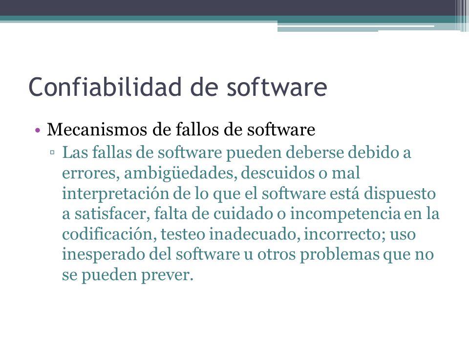 Confiabilidad de software Mecanismos de fallos de software Las fallas de software pueden deberse debido a errores, ambigüedades, descuidos o mal inter