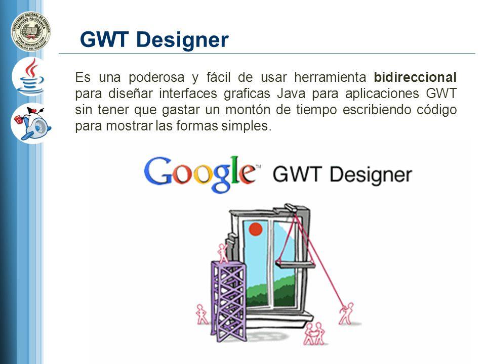 GWT Designer Es una poderosa y fácil de usar herramienta bidireccional para diseñar interfaces graficas Java para aplicaciones GWT sin tener que gasta
