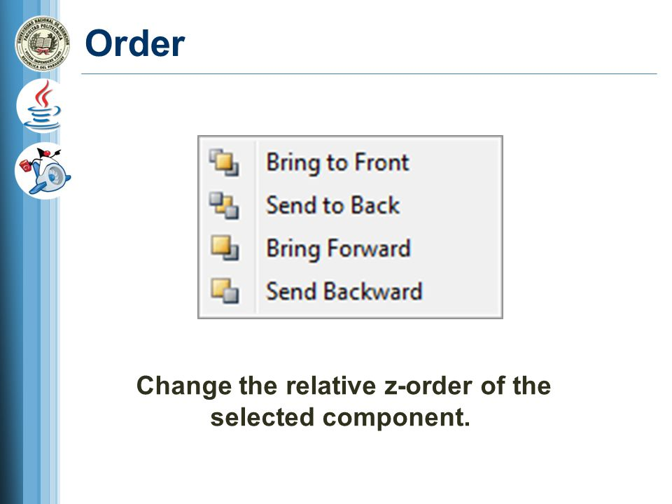 Order Change the relative z-order of the selected component.