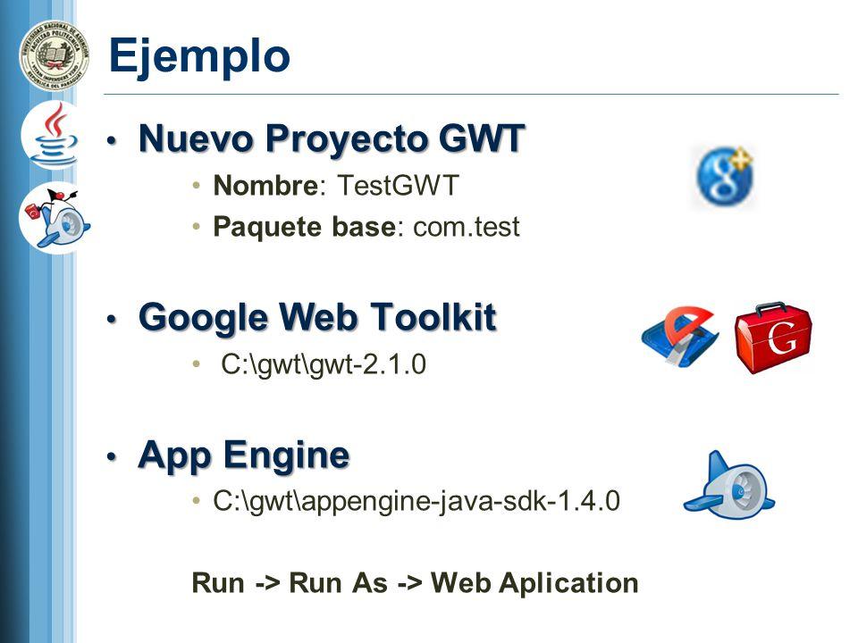 Ejemplo Nuevo Proyecto GWT Nuevo Proyecto GWT Nombre: TestGWT Paquete base: com.test Google Web Toolkit Google Web Toolkit C:\gwt\gwt-2.1.0 App Engine