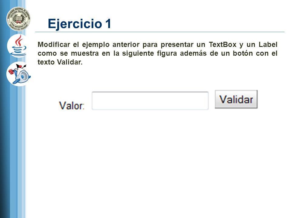 Ejercicio 1 Modificar el ejemplo anterior para presentar un TextBox y un Label como se muestra en la siguiente figura además de un botón con el texto