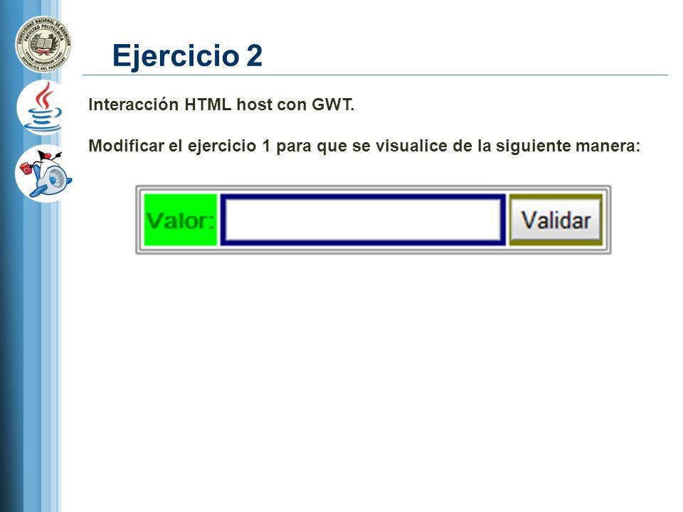 Ejercicio 2 Interacción HTML host con GWT. Modificar el ejercicio 1 para que se visualice de la siguiente manera: