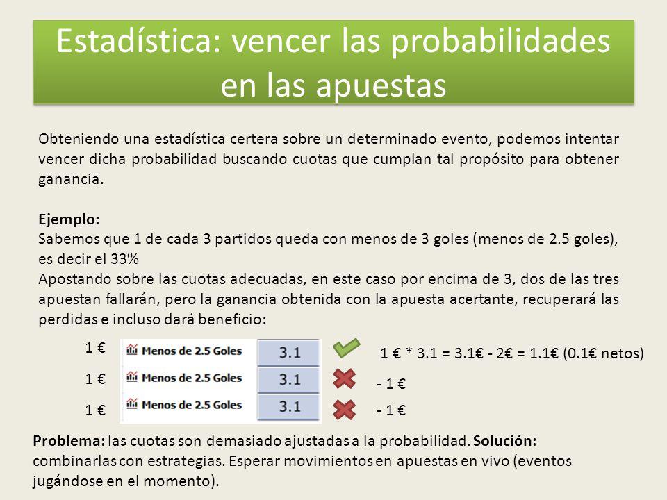 Estadística: vencer las probabilidades en las apuestas Obteniendo una estadística certera sobre un determinado evento, podemos intentar vencer dicha probabilidad buscando cuotas que cumplan tal propósito para obtener ganancia.