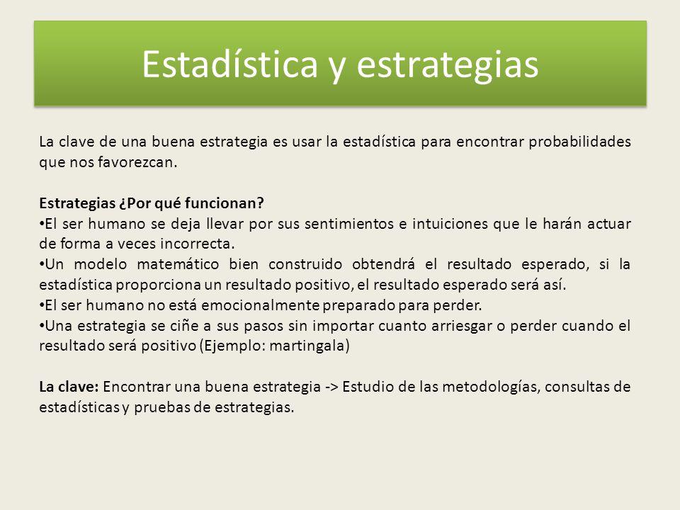 Estadística y estrategias La clave de una buena estrategia es usar la estadística para encontrar probabilidades que nos favorezcan.