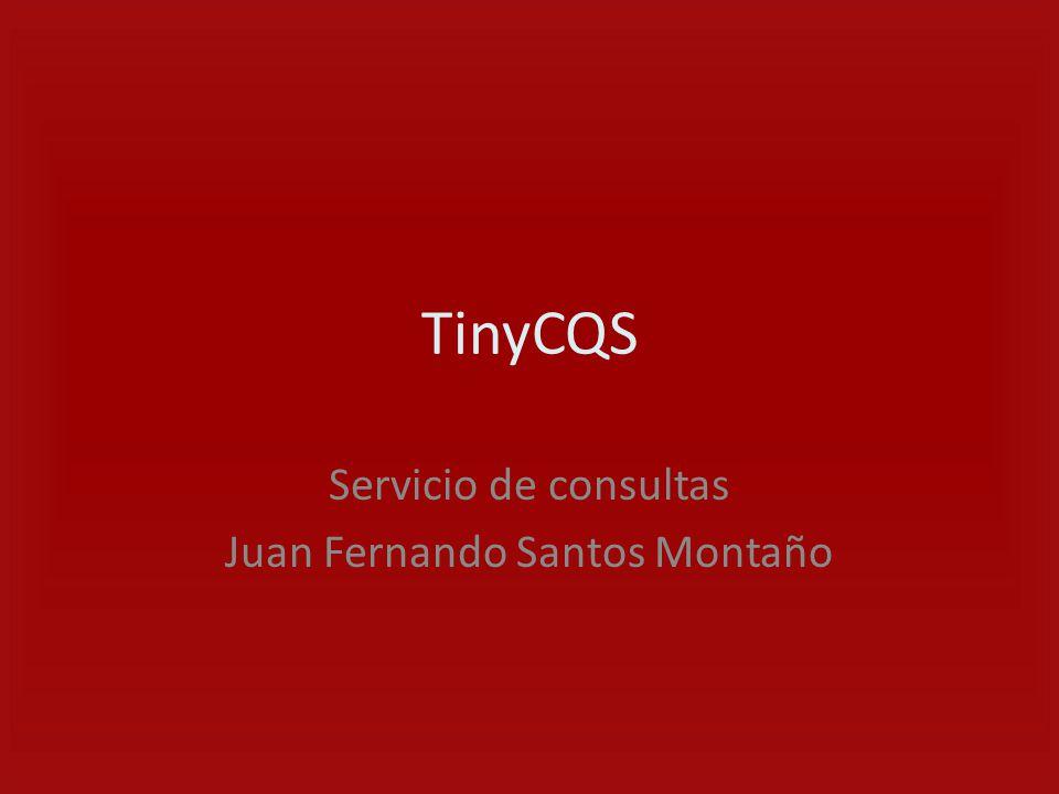 TinyCQS Servicio de consultas Juan Fernando Santos Montaño