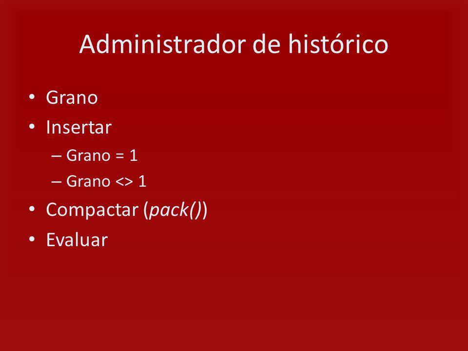 Administrador de histórico Grano Insertar – Grano = 1 – Grano <> 1 Compactar (pack()) Evaluar