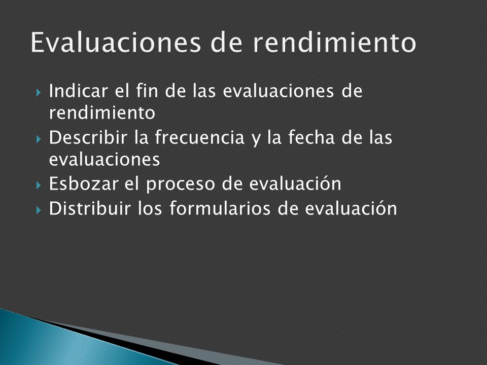 Indicar el fin de las evaluaciones de rendimiento Describir la frecuencia y la fecha de las evaluaciones Esbozar el proceso de evaluación Distribuir los formularios de evaluación