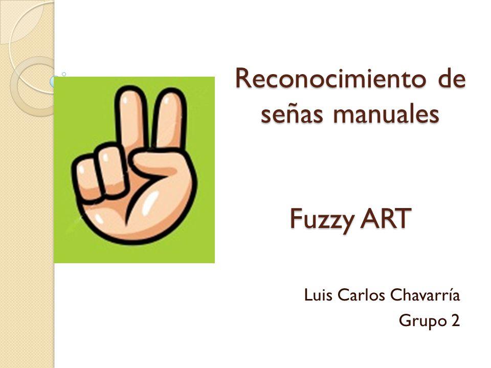 Reconocimiento de señas manuales Fuzzy ART Luis Carlos Chavarría Grupo 2