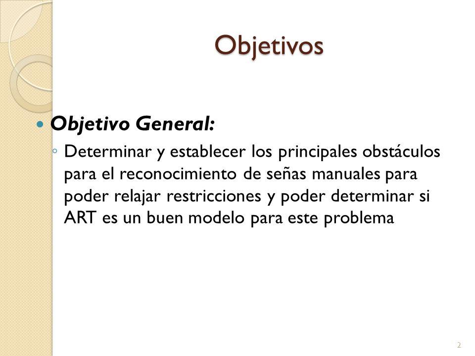 Objetivos Objetivo General: Determinar y establecer los principales obstáculos para el reconocimiento de señas manuales para poder relajar restriccion