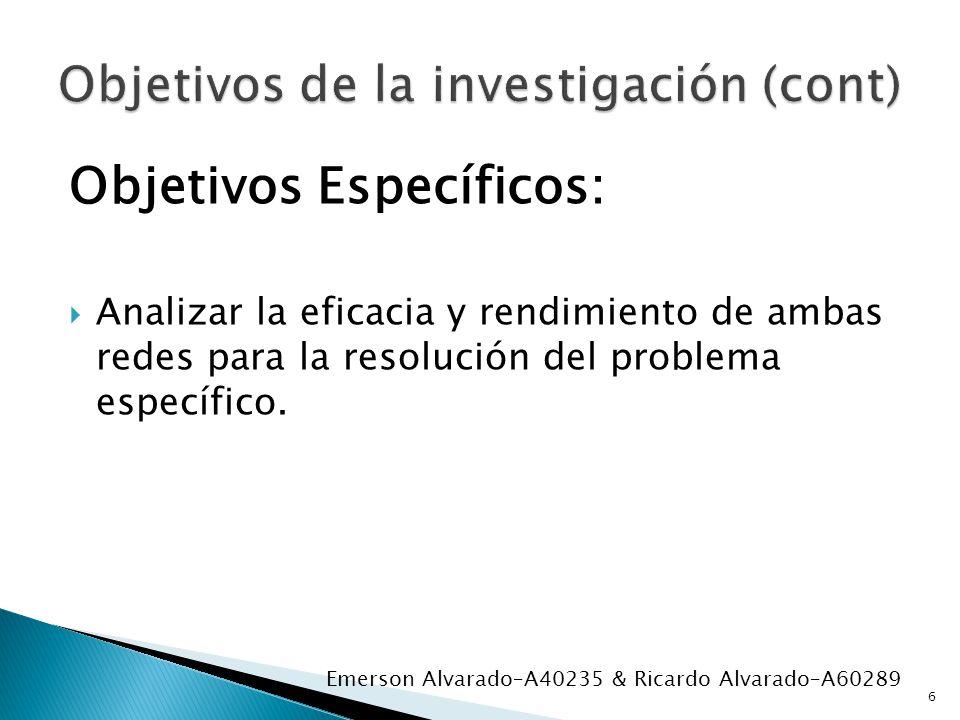 Objetivos Específicos: Analizar la eficacia y rendimiento de ambas redes para la resolución del problema específico. 6 Emerson Alvarado–A40235 & Ricar