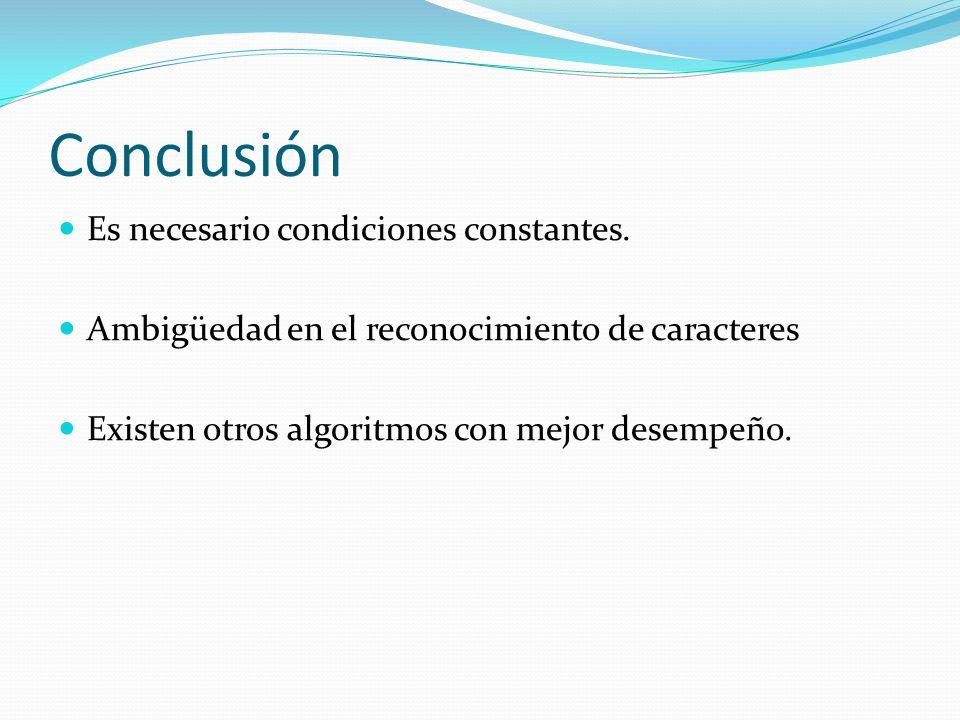 Conclusión Es necesario condiciones constantes. Ambigüedad en el reconocimiento de caracteres Existen otros algoritmos con mejor desempeño.