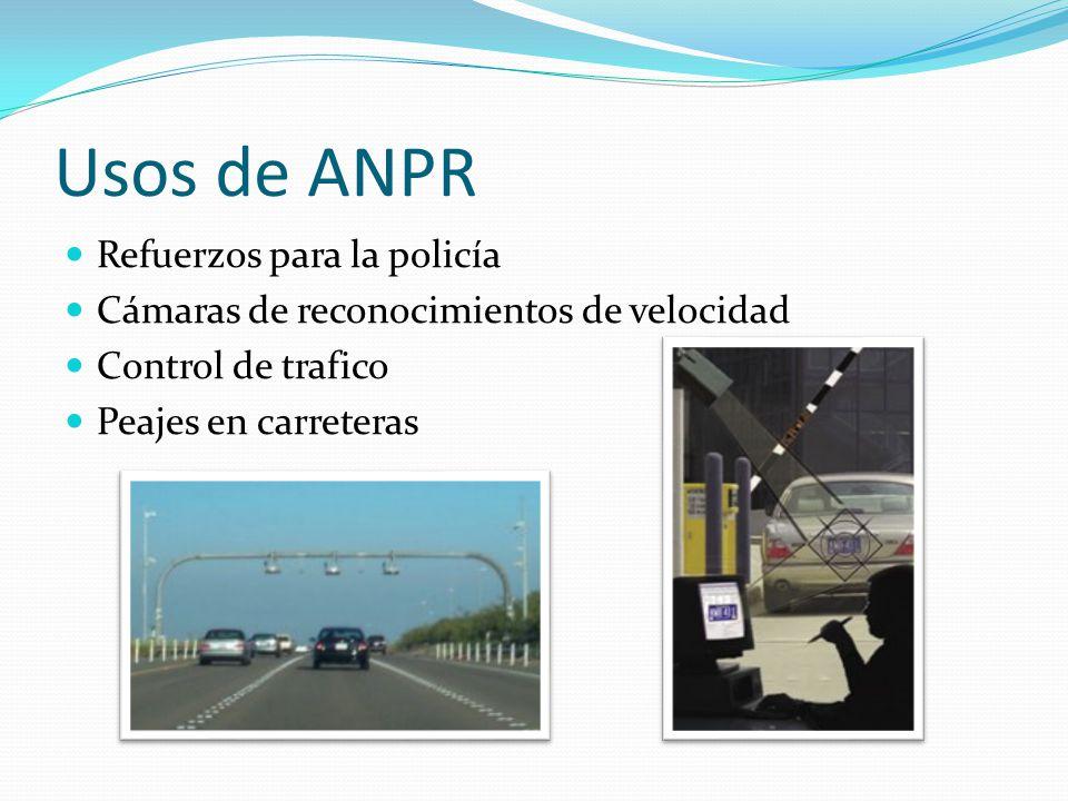 Usos de ANPR Refuerzos para la policía Cámaras de reconocimientos de velocidad Control de trafico Peajes en carreteras