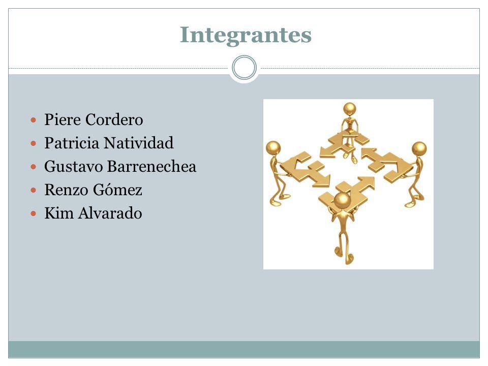 Integrantes Piere Cordero Patricia Natividad Gustavo Barrenechea Renzo Gómez Kim Alvarado