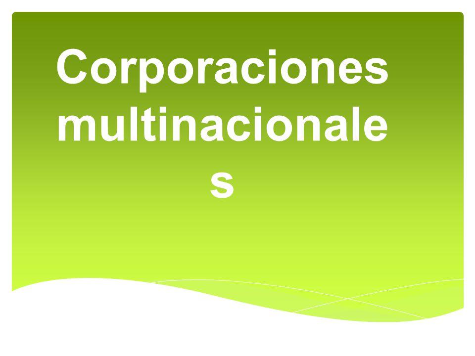 Las corporaciones multinacionales (CMN) tienen su sede en un país determinado, pero sus operaciones las realizan en muchos otros más.
