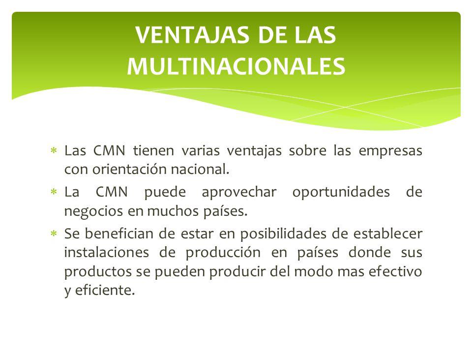 Las CMN tienen varias ventajas sobre las empresas con orientación nacional. La CMN puede aprovechar oportunidades de negocios en muchos países. Se ben