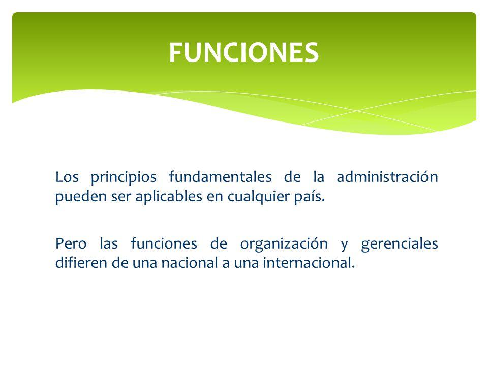 Los principios fundamentales de la administración pueden ser aplicables en cualquier país. Pero las funciones de organización y gerenciales difieren d