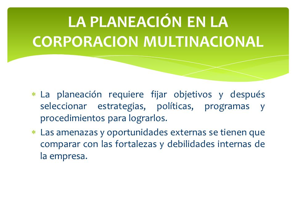 La planeación requiere fijar objetivos y después seleccionar estrategias, políticas, programas y procedimientos para lograrlos. Las amenazas y oportun