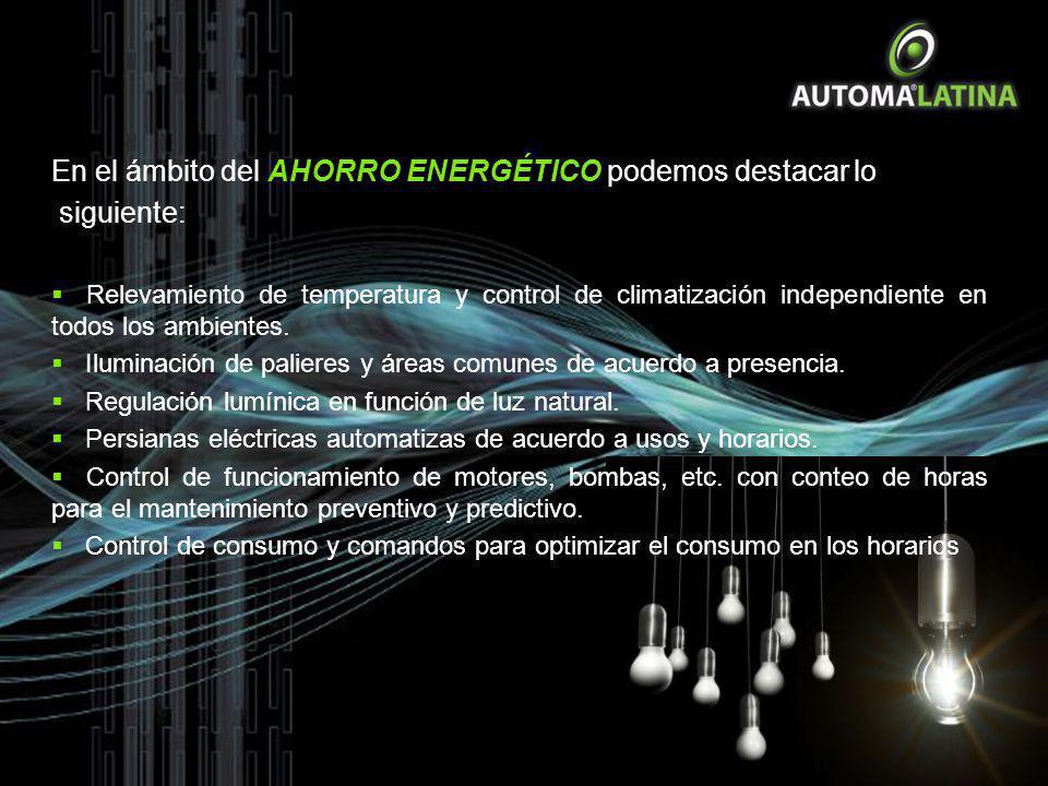 En el ámbito del AHORRO ENERGÉTICO podemos destacar lo siguiente: Relevamiento de temperatura y control de climatización independiente en todos los am