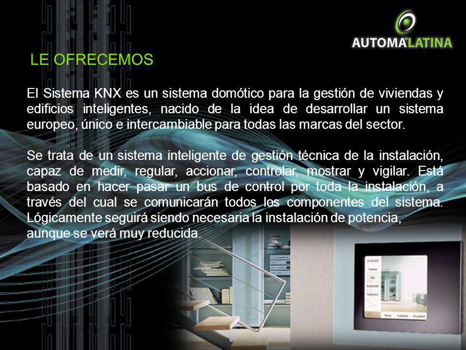 LE OFRECEMOS El Sistema KNX es un sistema domótico para la gestión de viviendas y edificios inteligentes, nacido de la idea de desarrollar un sistema