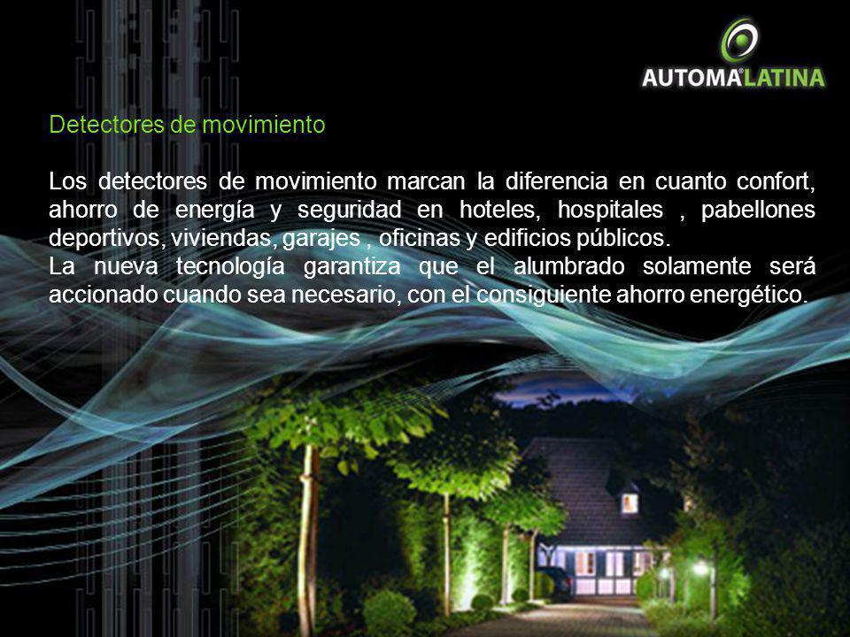 Detectores de movimiento Los detectores de movimiento marcan la diferencia en cuanto confort, ahorro de energía y seguridad en hoteles, hospitales, pa