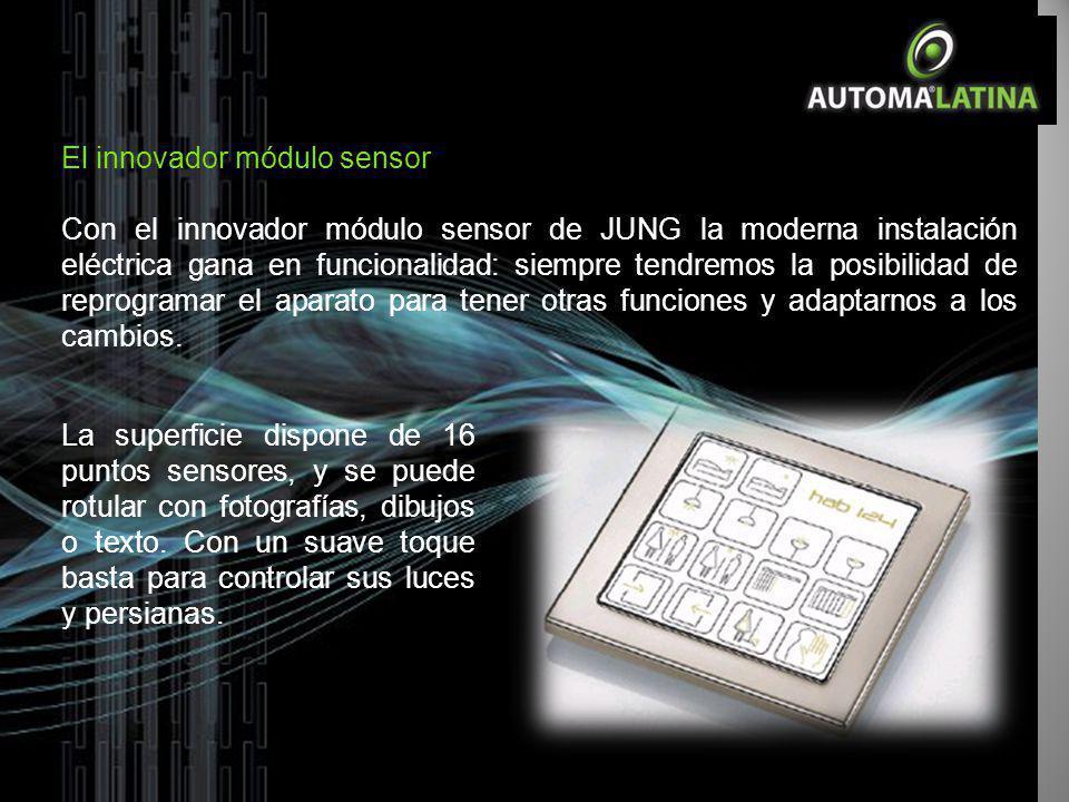 El innovador módulo sensor Con el innovador módulo sensor de JUNG la moderna instalación eléctrica gana en funcionalidad: siempre tendremos la posibil