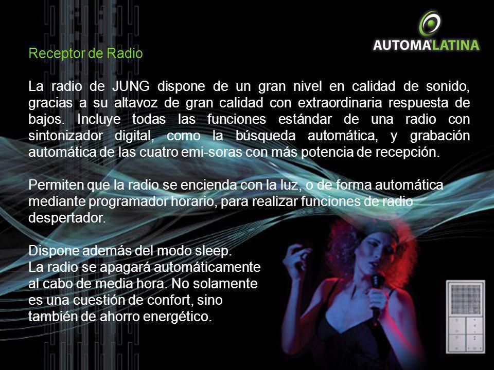Receptor de Radio La radio de JUNG dispone de un gran nivel en calidad de sonido, gracias a su altavoz de gran calidad con extraordinaria respuesta de