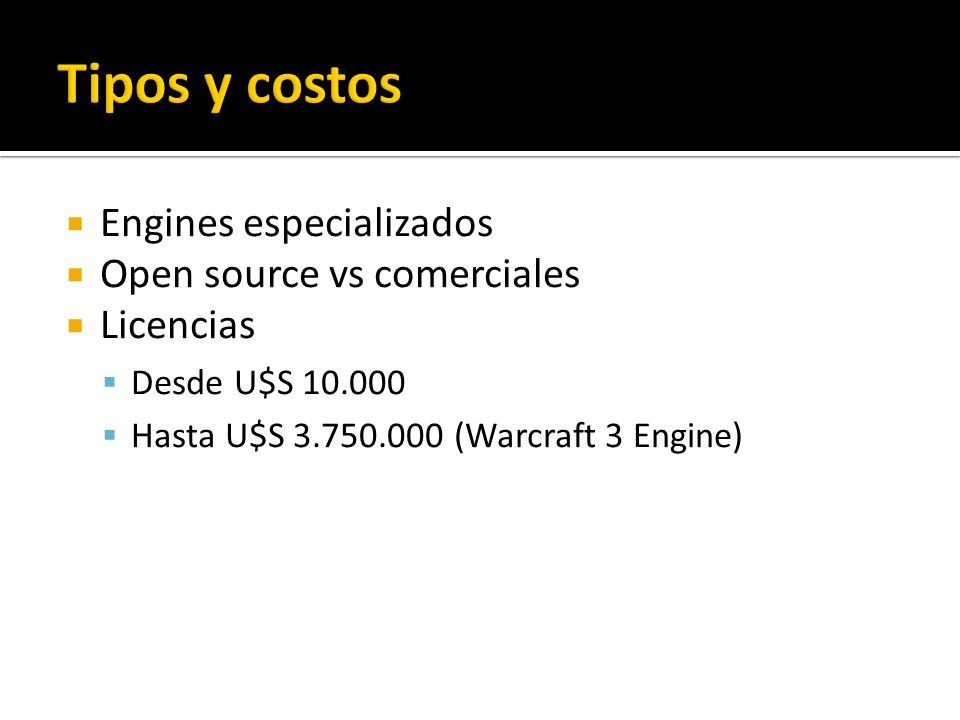 Engines especializados Open source vs comerciales Licencias Desde U$S 10.000 Hasta U$S 3.750.000 (Warcraft 3 Engine)