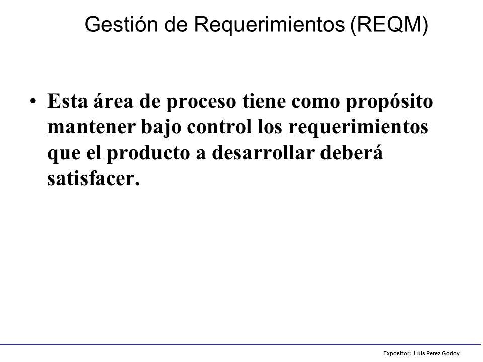 Expositor: Luis Perez Godoy Gestión de Requerimientos (REQM) Esta área de proceso tiene como propósito mantener bajo control los requerimientos que el